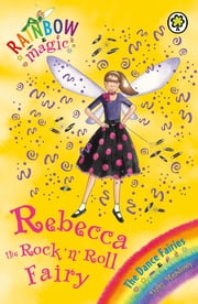 Rainbow Magic: Rebecca The Rock 'N' Roll Fairy - The Dance Fairies Book 3 ebook by Daisy Meadows