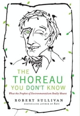 The Thoreau You Don't Know - The Father of Nature Writers on the Importance of Cities, Finance, and Fooling Around ebook by Robert Sullivan