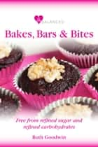 Be Balanced Bakes, Bites and Bars ebook by Ruth Goodwin