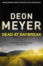 Dead at Daybreak ebook by Deon Meyer