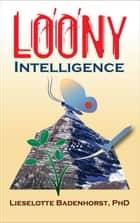 Loony Intelligence ebook by Badenhorst, Ph.D., Lieselotte