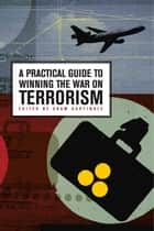 Practical Guide to Winning the War on Terrorism ebook by Adam Garfinkle