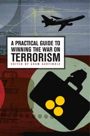 A Practical Guide to Winning the War on Terrorism ebook by Adam Garfinkle