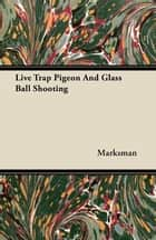 Live Trap Pigeon And Glass Ball Shooting ebook by Marksman