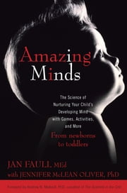 Amazing Minds - The Science of Nurturing Your Child's Developing Mind with Games, Activities and More ebook by Jan Faull,Jennifer McLean Oliver