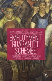 Employment Guarantee Schemes - Job Creation and Policy in Developing Countries and Emerging Markets ebook by Michael J. Murray,Mathew Forstater