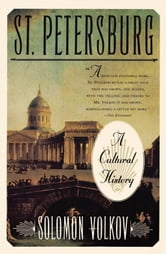 St Petersburg - A Cultural History ebook by Solomon Volkov