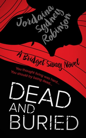 Dead and Buried - A Bridget Sway Novel, #4 ebook by Jordaina Sydney Robinson