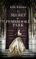 Le Secret de Pembrooke Park ebook by Agnès Jaubert, Julie Klassen