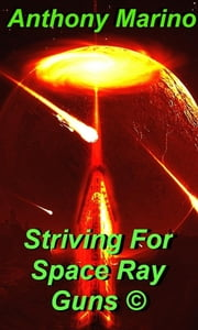 Striving For Space Ray Guns - Striving Space Ray Guns ebook by Anthony Marino