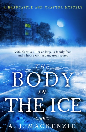 The Body in the Ice - A dark and compelling historical murder mystery ebook by AJ MacKenzie