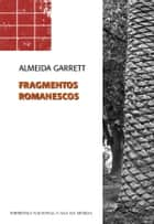 Fragmentos Romanescos ebook by Almeida Garrett