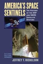America's Space Sentinels - The History of the DSP and SBIRS Satellite Systems ebook by Jeffrey T. Richelson