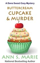 Buttercream Cupcake & Murder (A Dana Sweet Cozy Mystery Book 7) ebook by Ann S. Marie