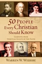 50 People Every Christian Should Know ebook by Warren W. Wiersbe