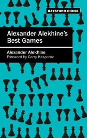 Alexander Alekhine's Best Games - Algebraic edition ebook by Alexander Alekhine,Garry Kasparov