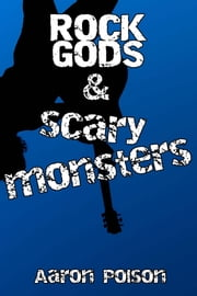Rock Gods and Scary Monsters ebook by Aaron Polson