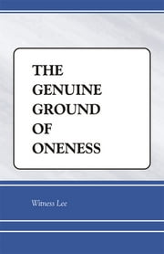 The Genuine Ground of Oneness ebook by Witness Lee
