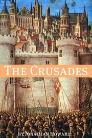 The Crusades: A History of One of the Most Epic Military Campaigns of All Time ebook by BookCaps