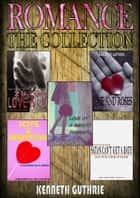 Romance: The Collection ebook by Kenneth Guthrie
