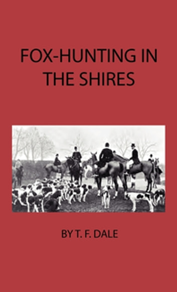 Fox-Hunting In The Shires ebook by T. F. Dale