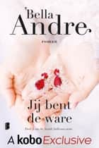 Jij bent de ware ebook by Bella Andre