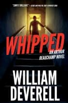 Whipped - An Arthur Beauchamp Novel ebook by