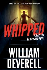 Whipped - An Arthur Beauchamp Novel e-bog by William Deverell