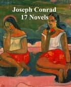 Joseph Conrad: 17 novels ebook by Joseph Conrad