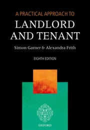 A Practical Approach to Landlord and Tenant ebook by Simon Garner, Alexandra Frith