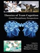 Theories of Team Cognition - Cross-Disciplinary Perspectives ebook by Eduardo Salas, Stephen M. Fiore, Michael P. Letsky
