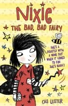 Nixie, the Bad, Bad Fairy ebook by Cas Lester, Ali Pye