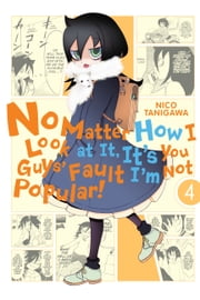 No Matter How I Look at It, It's You Guys' Fault I'm Not Popular!, Vol. 4 ebook by Nico Tanigawa