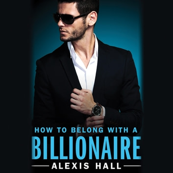 How to Belong with a Billionaire audiobook by Alexis Hall