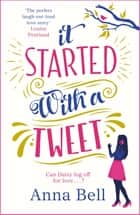It Started With A Tweet - 'The perfect laugh-out-loud love story' Louise Pentland ebook by Anna Bell