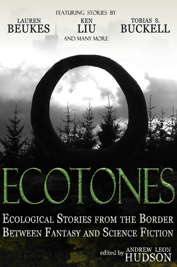 Ecotones: Ecological Stories from the Border Between Fantasy and Science Fiction ebook by Andrew Leon Hudson