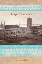 Subject Lessons - The Western Education of Colonial India ebook by Sanjay Seth,Julia Adams,George Steinmetz