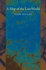 A Map of the Lost World ebook by Rick Hilles