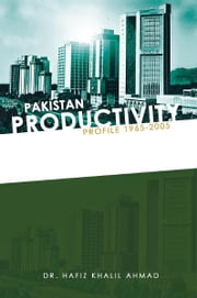 Pakistan Productivity Profile 1965-2005 ebook by Dr. Hafiz Khalil Ahmad