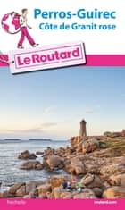 Guide du Routard Perros-Guirec et la côte de Granit rose 2016/2017 ebook by Collectif