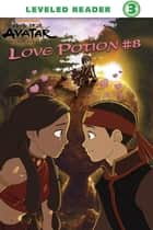 Love Potion #8 (Avatar: The Last Airbender) ebook by Nickelodeon Publishing