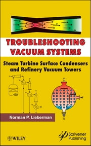 Troubleshooting Vacuum Systems - Steam Turbine Surface Condensers and Refinery Vacuum Towers ebook by Norman P. Lieberman
