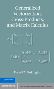 Generalized Vectorization, Cross-Products, and Matrix Calculus ebook by Darrell A. Turkington