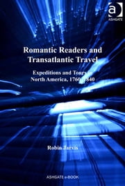 Romantic Readers and Transatlantic Travel - Expeditions and Tours in North America, 1760–1840 ebook by Professor Robin Jarvis,Dr Kevin Hutchings,Dr Julia M Wright