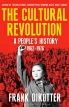 The Cultural Revolution - A People's History, 1962—1976 ebook by Frank Dikötter