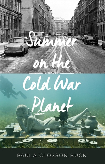 Summer on the cold war planet - A Novel ebook by Paula Closson Buck