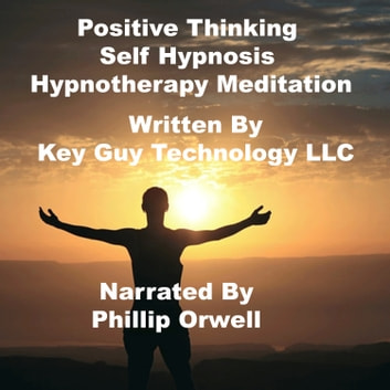 Positive Thinking Self Hypnosis Hypnotherapy Meditation audiobook by Key Guy Technology LLC