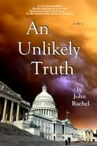 An Unlikely Truth ebook by John Rachel