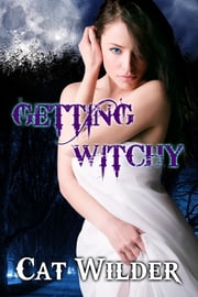 Getting Witchy - (Light BDSM Paranormal Erotica) ebook by Cat Wilder