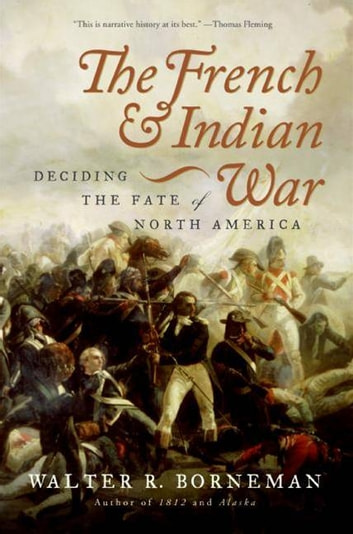 The French and Indian War - Deciding the Fate of North America ebook by Walter Borneman